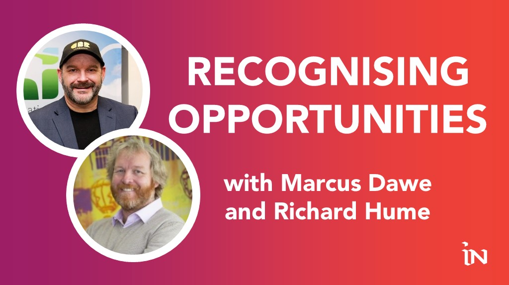 Recognising Opportunities with Marcus Dawe and Richard Hume
